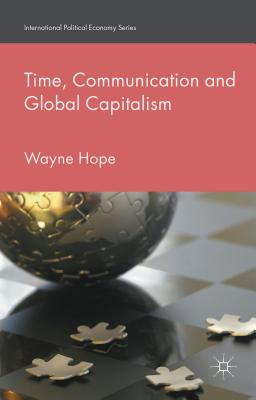 Image for Time, Communication and Global Capitalism (International Political Economy Series)