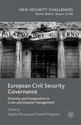 European Civil Security Governance: Diversity and Cooperation in Crisis and Disaster Management (New Security Challenges)