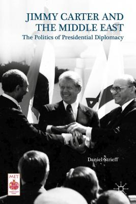 Image for Jimmy Carter and the Middle East: The Politics of Presidential Diplomacy (Middle East Today)