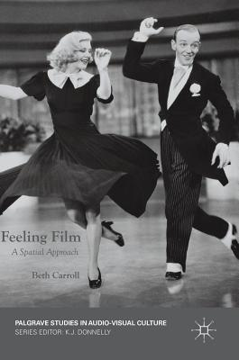 Feeling Film: A Spatial Approach (Palgrave Studies in Audio-Visual Culture), Carroll, Beth