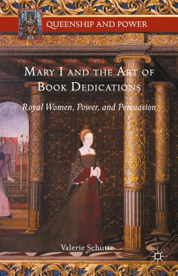 Image for Mary I and the Art of Book Dedications: Royal Women, Power, and Persuasion (Queenship and Power)