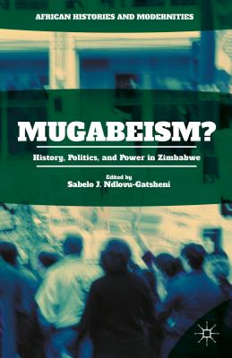 Image for Mugabeism?: History, Politics, and Power in Zimbabwe (African Histories and Modernities)
