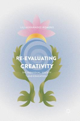Re-evaluating Creativity: The Individual, Society and Education, Hern�ndez-Romero, Lili