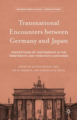 Transnational Encounters between Germany and Japan: Perceptions of Partnership in the Nineteenth and Twentieth Centuries (Palgrave Series in Asian German Studies)