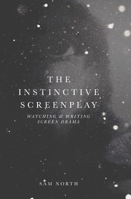 Image for The Instinctive Screenplay: Watching and Writing Screen Drama