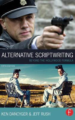 Alternative Scriptwriting: Beyond the Hollywood Formula, Dancyger, Ken; Rush, Jeff