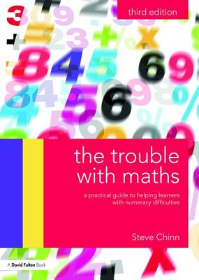 The Trouble with Maths: A practical guide to helping learners with numeracy difficulties, Chinn, Steve