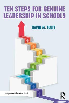 Ten Steps for Genuine Leadership in Schools (Eye on Education), Fultz, David