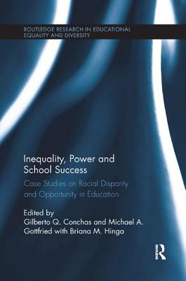 Inequality, Power and School Success: Case Studies on Racial Disparity and Opportunity in Education (Routledge Research in Education)