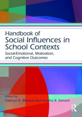 Handbook of Social Influences in School Contexts: Social-Emotional, Motivation, and Cognitive Outcomes (Educational Psychology Handbook)