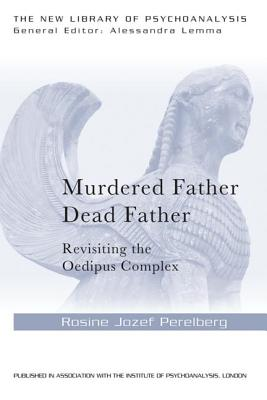 Image for Murdered Father, Dead Father: Revisiting the Oedipus Complex (The New Library of Psychoanalysis)