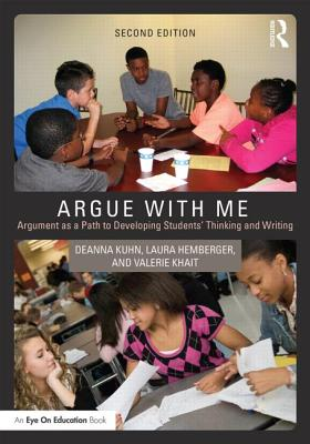 Image for Argue with Me: Argument as a Path to Developing Students' Thinking and Writing