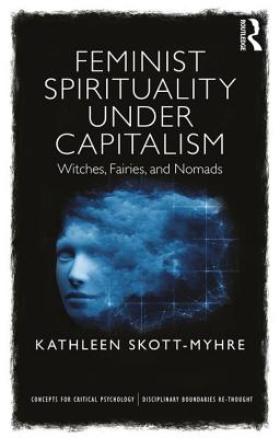 Image for Feminist Spirituality under Capitalism: Witches, Fairies, and Nomads (Concepts for Critical Psychology)