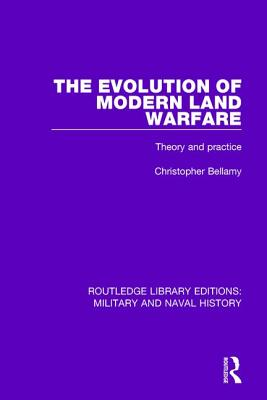 The Evolution of Modern Land Warfare: Theory and Practice, Bellamy, Christopher