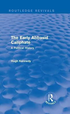 Image for The Early Abbasid Caliphate: A Political History (Routledge Revivals)
