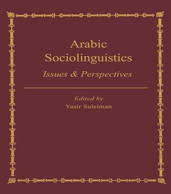 Image for Arabic Sociolinguistics: Issues And Perspectives