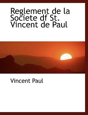 Reglement de la Societe df St. Vincent de Paul (French Edition), Paul, Vincent