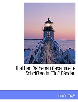 Walther Rathenau Gesammelte Schriften in Funf Banden (German Edition), Anonymous