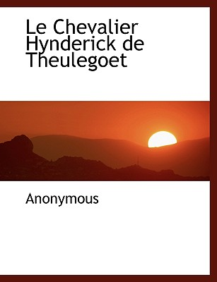 Le Chevalier Hynderick de Theulegoet (French Edition), Anonymous