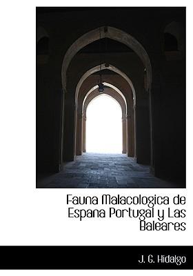 Fauna Malacologica de Espana Portugal y Las Baleares (Spanish Edition), Hidalgo, J. G.