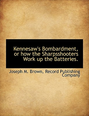 Kennesaw's Bombardment, or how the Sharpsshooters Work up the Batteries., Brown, Joseph M.