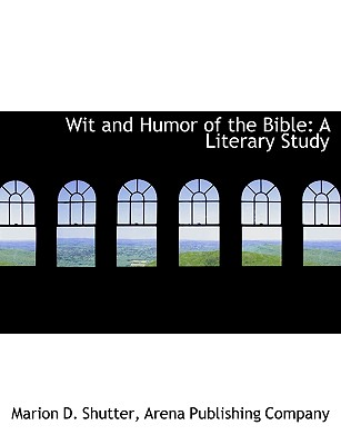 Wit and Humor of the Bible: A Literary Study, Shutter, Marion D.