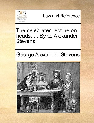 Image for The celebrated lecture on heads; ... By G. Alexander Stevens.