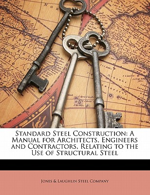 Image for Standard Steel Construction: A Manual for Architects, Engineers and Contractors, Relating to the Use of Structural Steel