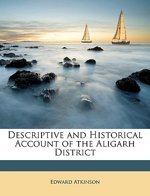 Descriptive and Historical  Account of the Aligarh District, Atkinson, Edward