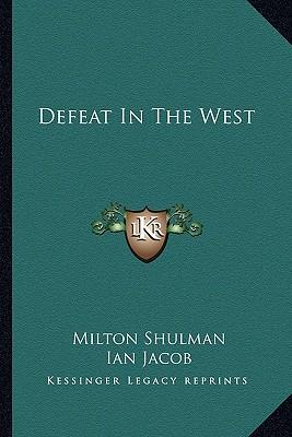 Defeat In The West, Shulman, Milton