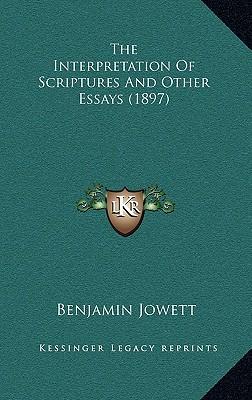 The Interpretation Of Scriptures And Other Essays (1897), Benjamin Jowett