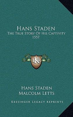 Hans Staden: The True Story Of His Captivity 1557, Staden, Hans