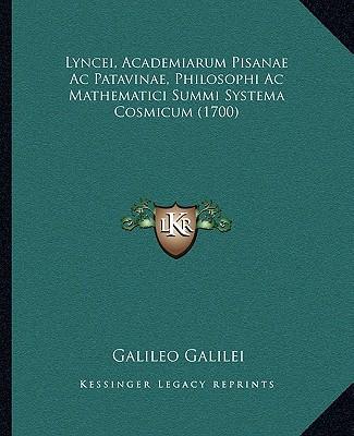 Lyncei, Academiarum Pisanae Ac Patavinae, Philosophi Ac Mathematici Summi Systema Cosmicum (1700) (Latin Edition), Galilei, Galileo