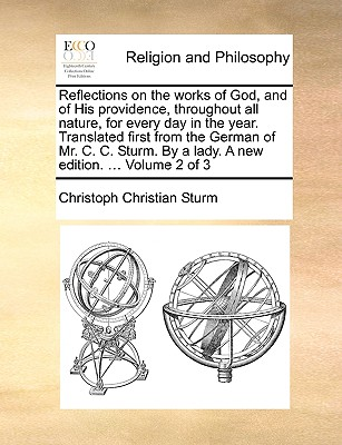 Reflections on the works of God, and of His providence, throughout all nature, for every day in the year. Translated first from the German of Mr. C. ... By a lady. A new edition. ... Volume 2 of 3, Sturm, Christoph Christian
