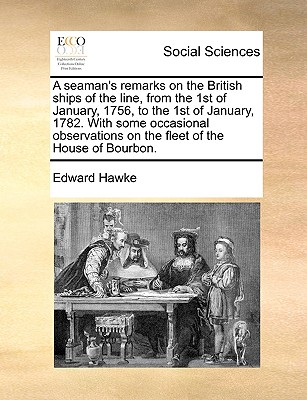 A seaman's remarks on the British ships of the line, from the 1st of January, 1756, to the 1st of January, 1782. With some occasional observations on the fleet of the House of Bourbon., Hawke, Edward