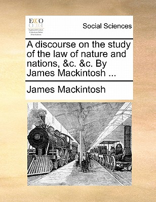 Image for A discourse on the study of the law of nature and nations, &c. &c. By James Mackintosh ...