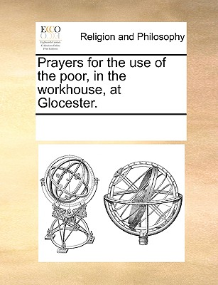 Prayers for the use of the poor, in the workhouse, at Glocester., Multiple Contributors, See Notes