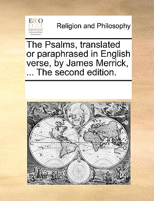 The Psalms, translated or paraphrased in English verse, by James Merrick, ... The second edition., Multiple Contributors, See Notes