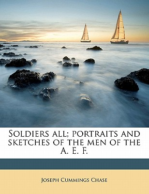 Soldiers all; portraits and sketches of the men of the A. E. F., Chase, Joseph Cummings