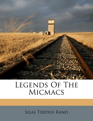 Legends Of The Micmacs, Rand, Silas Tertius