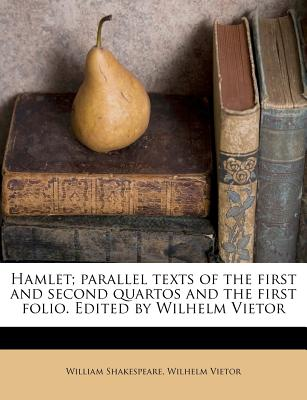 Hamlet; parallel texts of the first and second quartos and the first folio. Edited by Wilhelm Vietor, Shakespeare, William; Vietor, Wilhelm