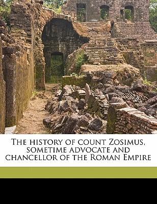 The history of count Zosimus, sometime advocate and chancellor of the Roman Empire, Zosimus, Zosimus