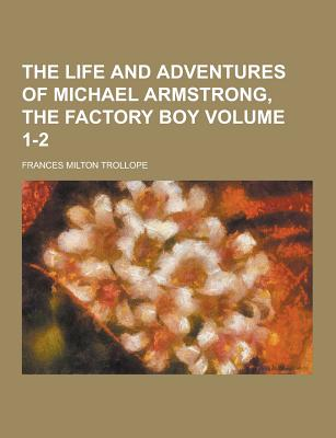 Image for The Life and Adventures of Michael Armstrong, the Factory Boy Volume 1-2
