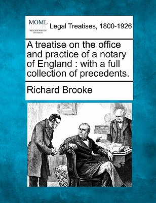 A treatise on the office and practice of a notary of England: with a full collection of precedents., Brooke, Richard