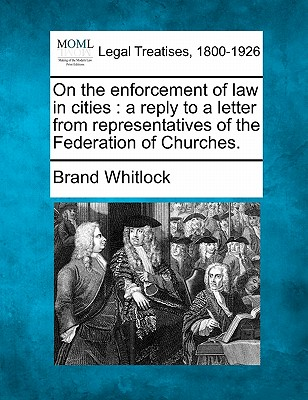 On the enforcement of law in cities: a reply to a letter from representatives of the Federation of Churches., Whitlock, Brand