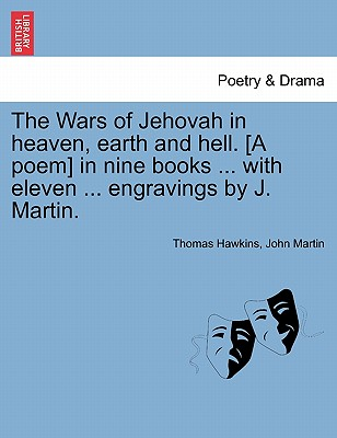The Wars of Jehovah in heaven, earth and hell. [A poem] in nine books ... with eleven ... engravings by J. Martin., Hawkins, Thomas; Martin, John