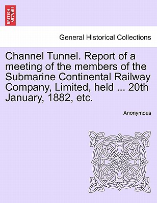 Channel Tunnel: Report of a Meeting of the Submarine Continental Railway Company, 20th January, 1882