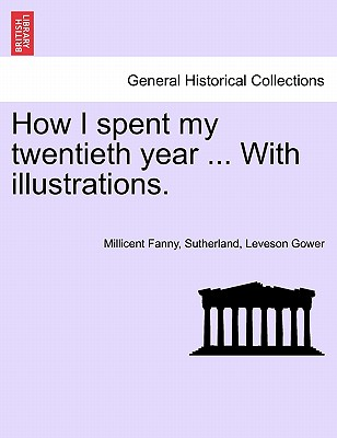 How I spent my twentieth year ... With illustrations., Gower, Millicent Fanny Sutherland Leve