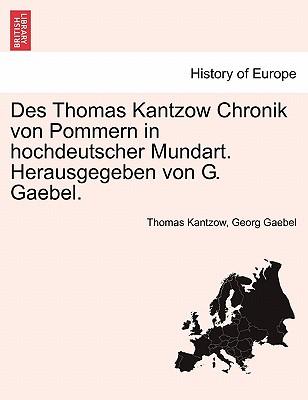 Des Thomas Kantzow Chronik von Pommern in hochdeutscher Mundart. Herausgegeben von G. Gaebel. Erste Band (German Edition), Kantzow, Thomas; Gaebel, Georg