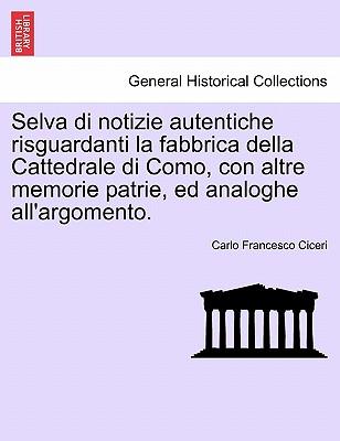Selva di notizie autentiche risguardanti la fabbrica della Cattedrale di Como, con altre memorie patrie, ed analoghe all'argomento. (Italian Edition), Ciceri, Carlo Francesco